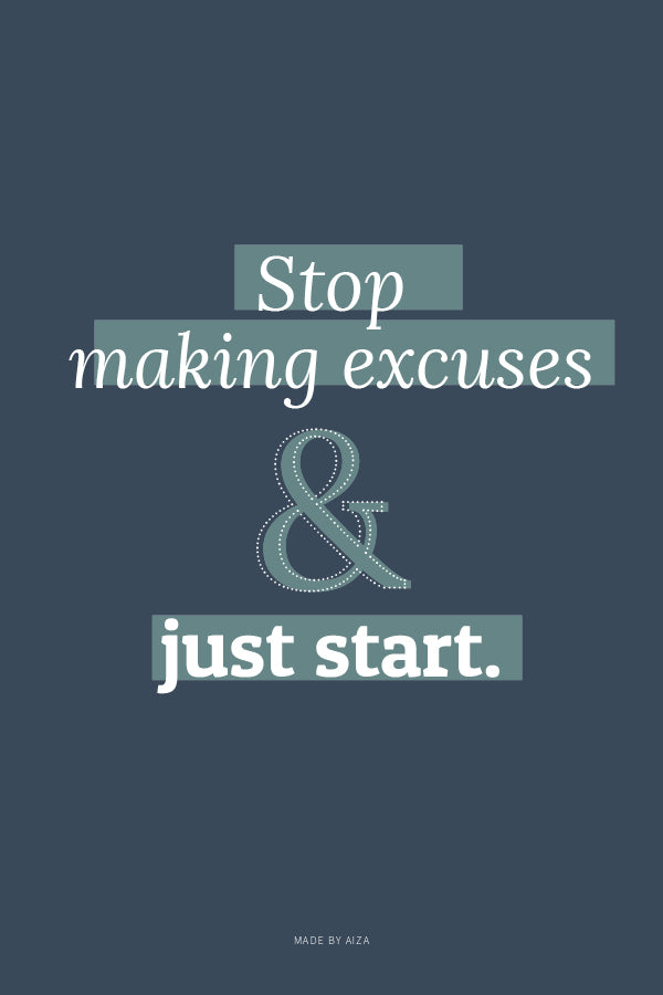 Stop making excuses & just start – I'm finally starting my own blog!