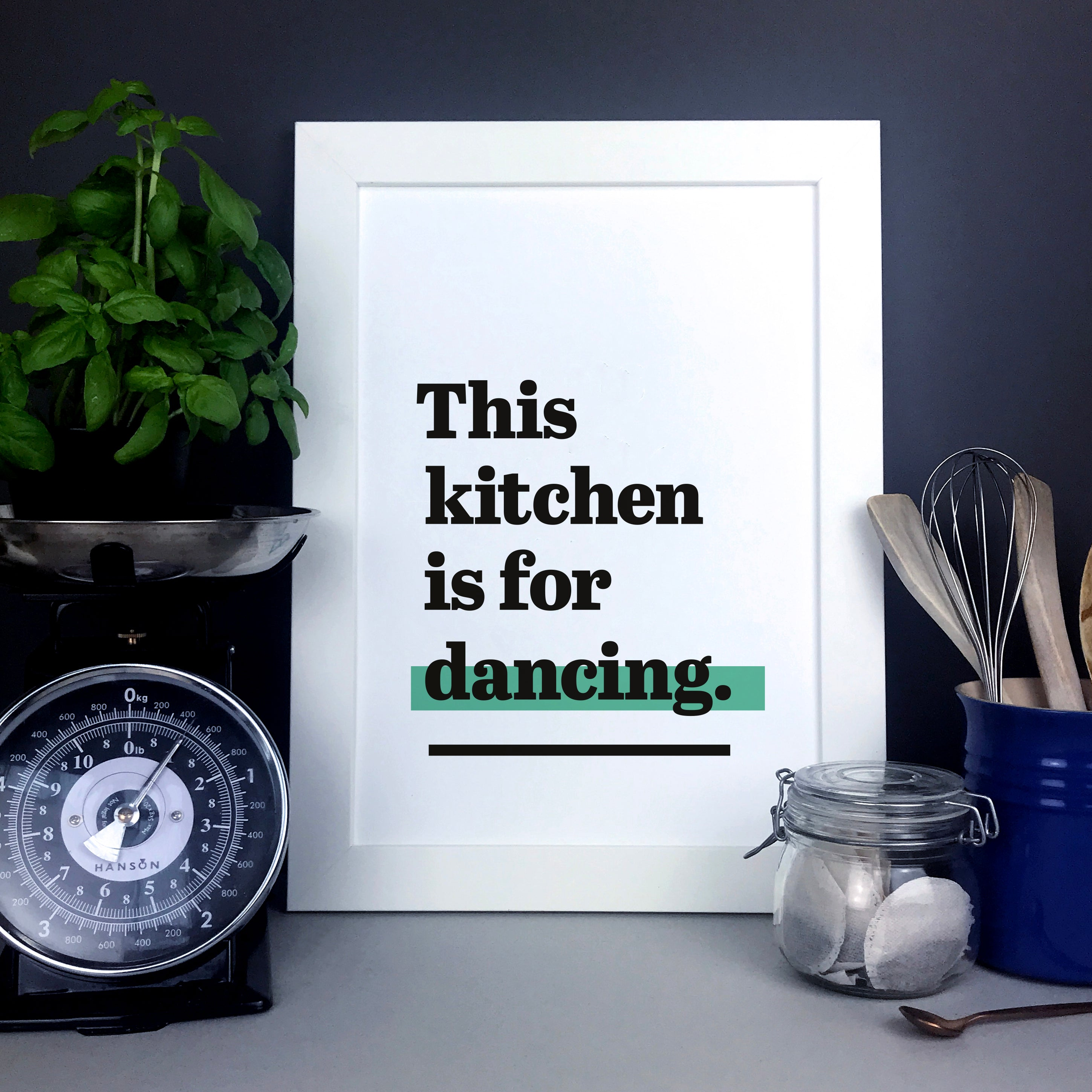 'This kitchen is for dancing.' – a quote print for your kitchen