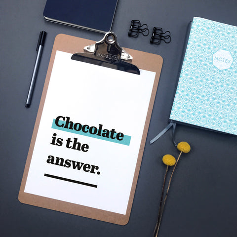 'Chocolate is the answer.' kitchen print, perfect gift for chocolate lovers