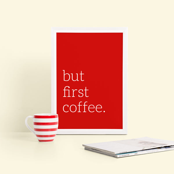 'but first coffee' Typography Print