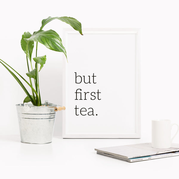'but first tea' Typography Print