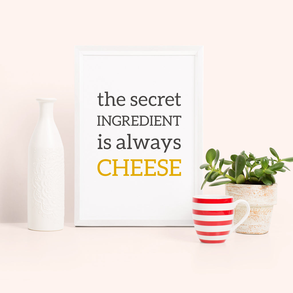 'the secret ingredient is always cheese' Typography Print