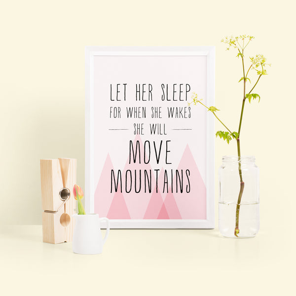 'Let her sleep for when she wakes, she will move mountains' Nursery Print
