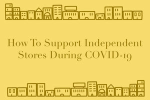 LIFESTYLE | HOW TO SUPPORT INDEPENDENT STORES DURING COVID-19
