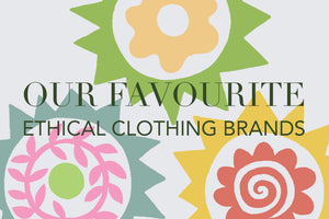 SUSTAINABILITY | OUR FAVOURITE ETHICAL CLOTHING BRANDS