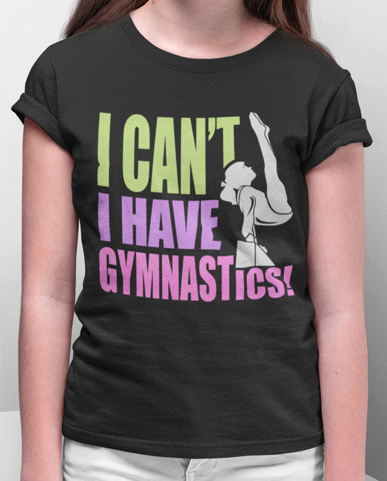 Tee Shirt - I can't I have gymnastics