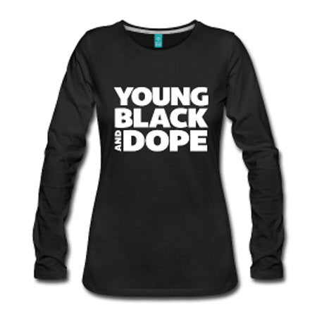 Young, Black and Dope Long Sleeve Women's T-Shirt - Black - Akili Kabibe Apparel