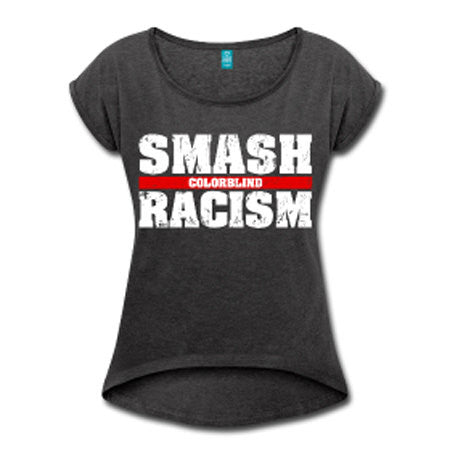 Smash Racism Colorblind Women's Rolled Sleeve High Low T-shirt - Dark Gray - Akili Kabibe Apparel