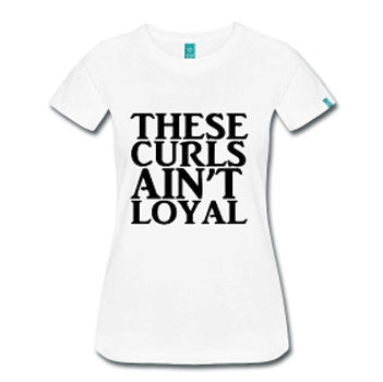 These Curls Ain't Loyal Women's Natural Hair Fitted T-Shirt - White - Akili Kabibe Apparel