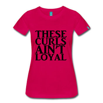These Curls Ain't Loyal Women's Natural Hair Fitted T-Shirt - Dark Pink - Akili Kabibe Apparel