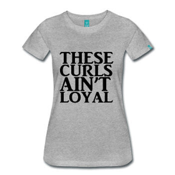 These Curls Ain't Loyal Women's Natural Hair Fitted T-Shirt - Gray