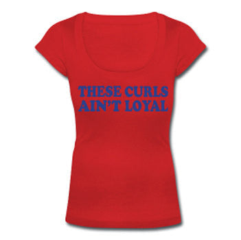 These Curls Ain't Loyal Scoop Neck Women's T-shirt - Red - Akili Kabibe Apparel
