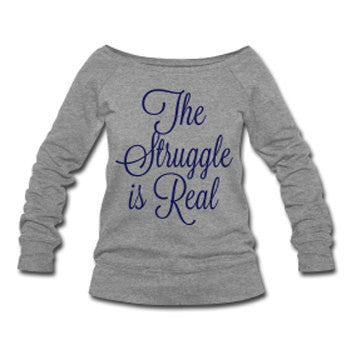The Struggle is Real Wide Neck Off Shoulder Slouchy Women's Sweatshirt