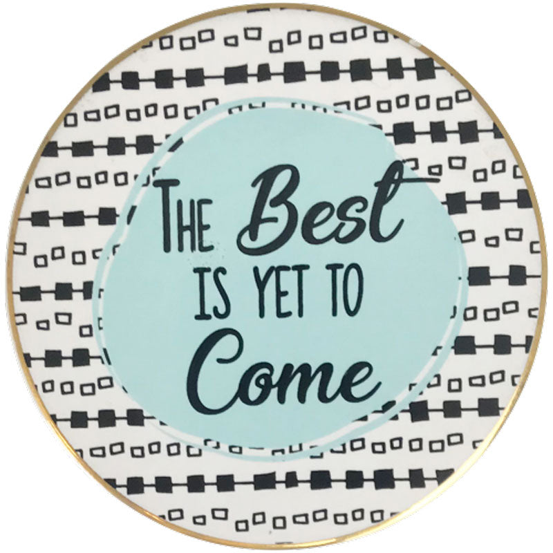 The Best is Yet to Come Coaster - The Chic Nest