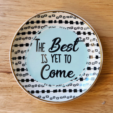 The Best Is Yet To Come Round Trinket Dish