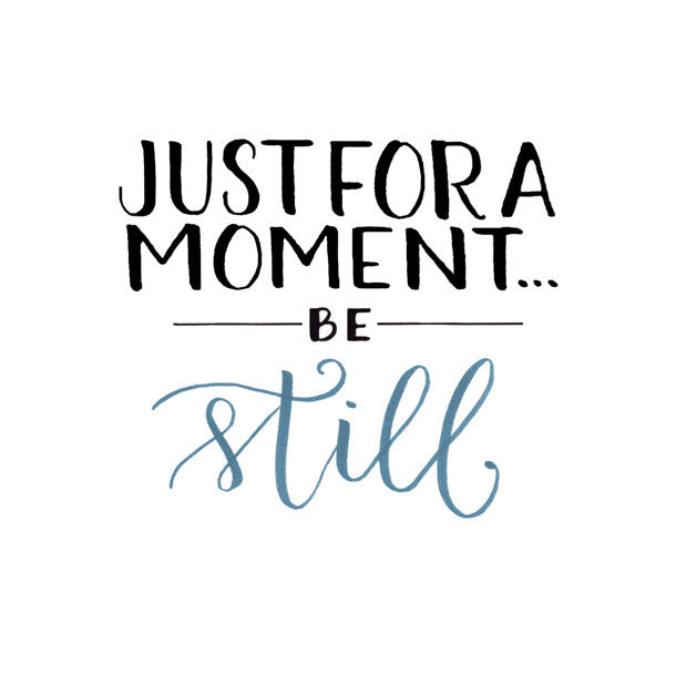 Just For A Moment... Be Still