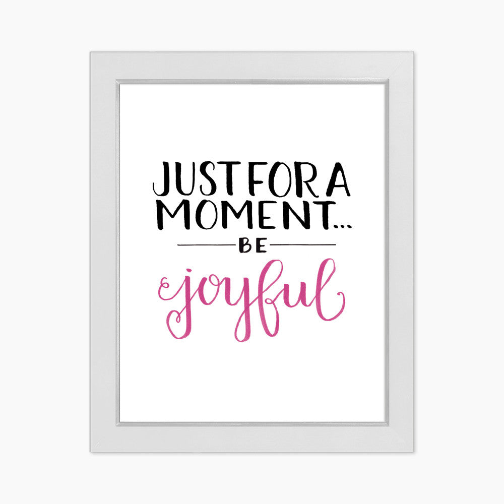 Just For A Moment... Be Joyful