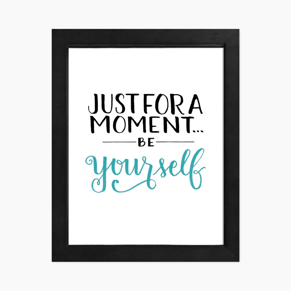 Just For A Moment... Be Yourself