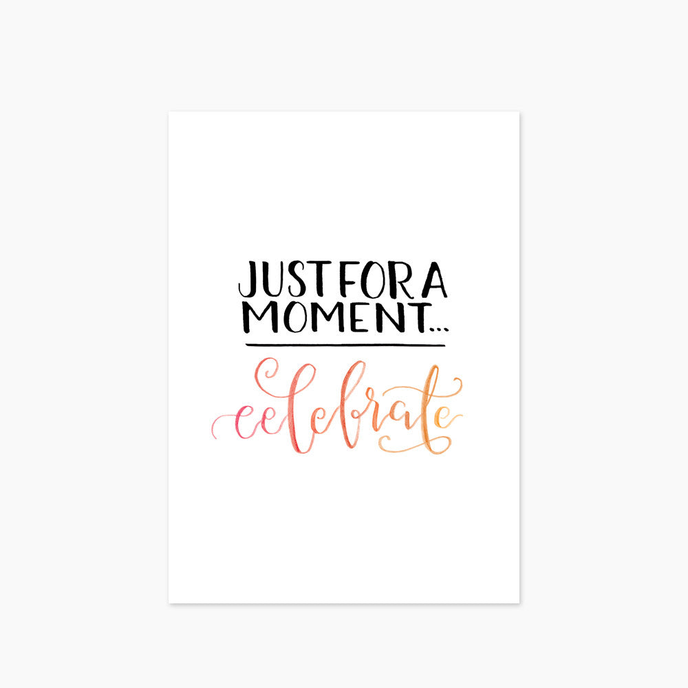 Just For A Moment... Celebrate
