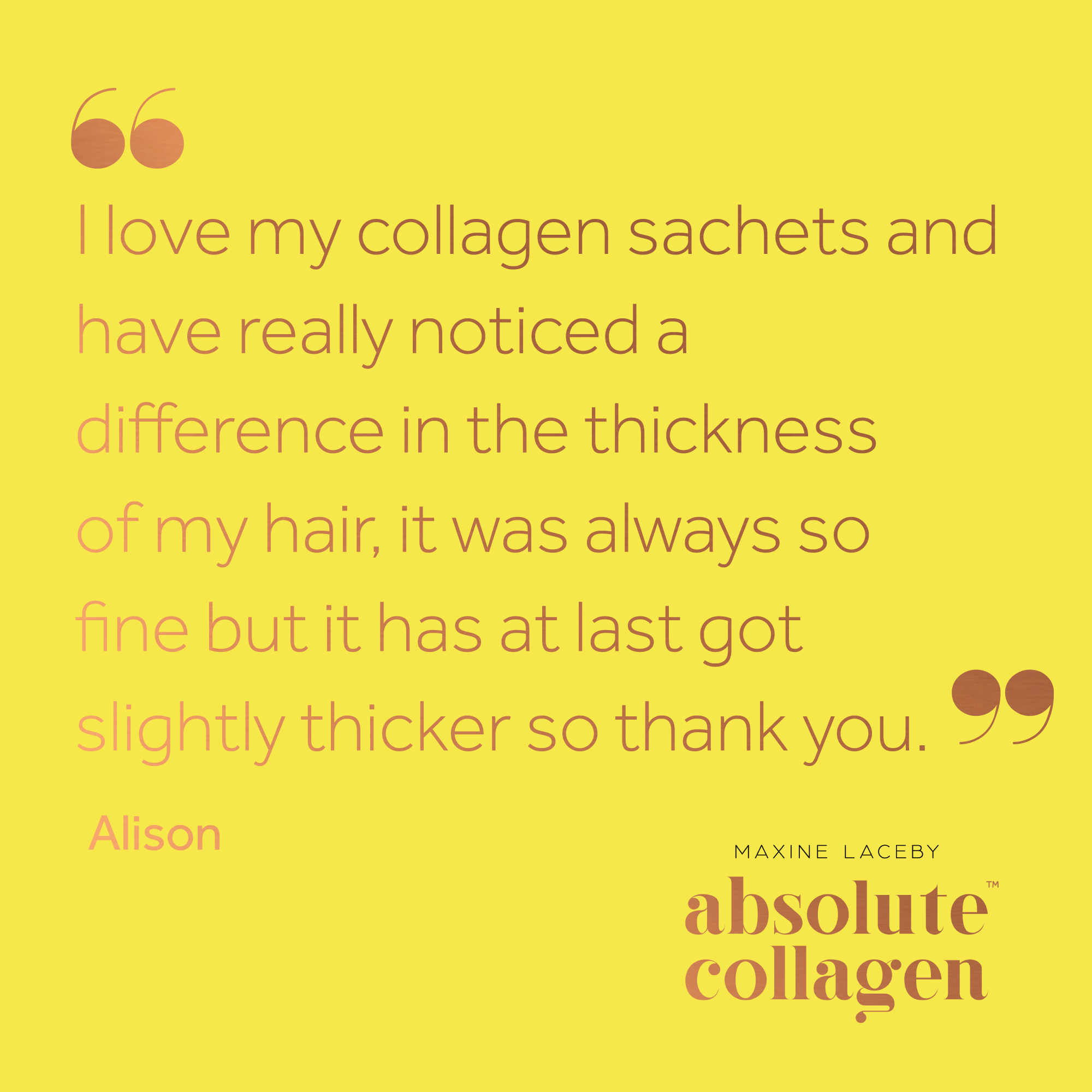 Quote from Alison about how Absolute Collagen helped her hair