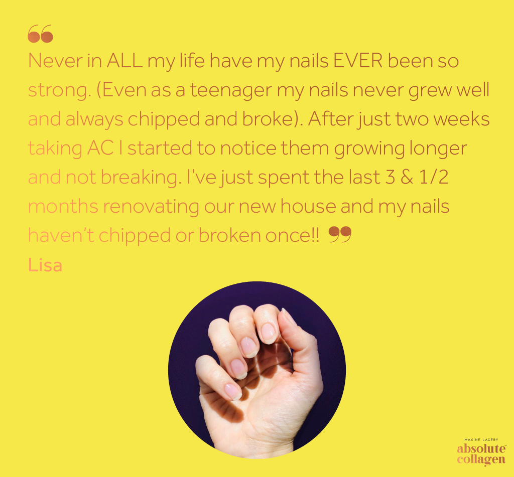 Copper text on a yellow background describing how Absolute Collagen made a customer's nails stronger than they had ever been, even during a house renovation, above a photo in a roundel of a white woman's hands showing off her nails in a closed pose