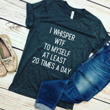 I Whisper WTF To Myself Tee - Truly Yours, Fashion