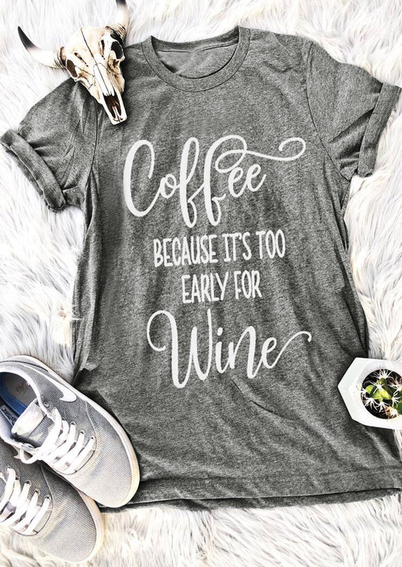 Coffee Because It's Too Early For Wine Tee - Truly Yours, Fashion
