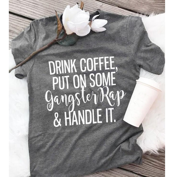 Drink Coffee Put On Some Gangster Rap Handle It Tee - Truly Yours, Fashion
