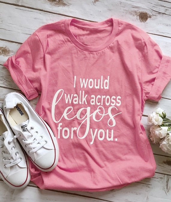 I Would Walk Across Legos For You Tee - Truly Yours, Fashion
