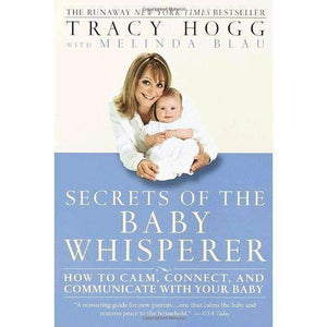 Secrets of the Baby Whisperer: How to Calm, Connect, and Communicate wit