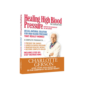 Healing High Blood Pressure: The Gerson Way