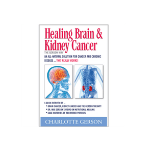 Healing Brain & Kidney Cancer: The Gerson Way