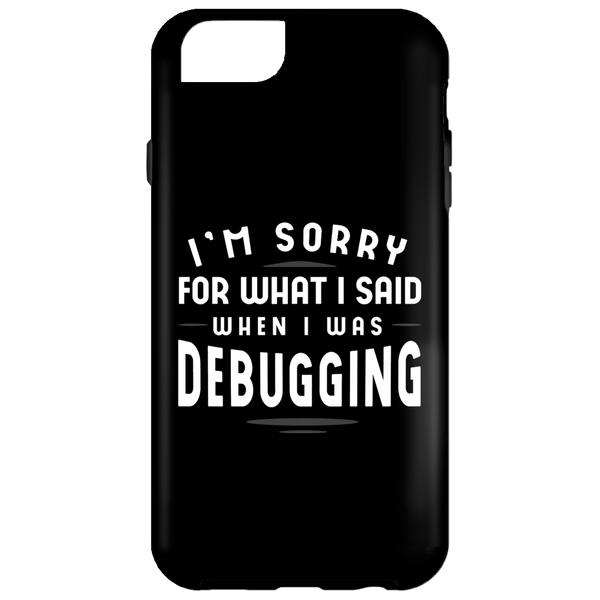 Sorry For What I Said (phone case) - Programming Tshirt, Hoodie, Longsleeve, Caps, Case - Tee++