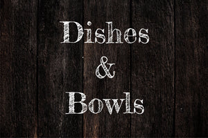 Dishes/Bowls