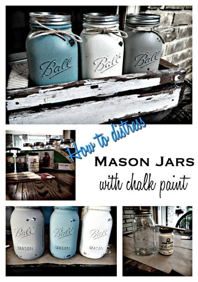 HOW TO MAKE DISTRESSED MASON JARS USING CHALK PAINT