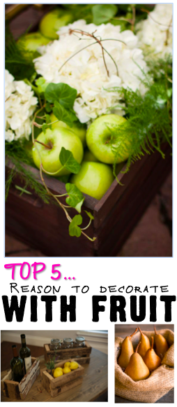 Top 5...Reasons to Decorate with Fruit