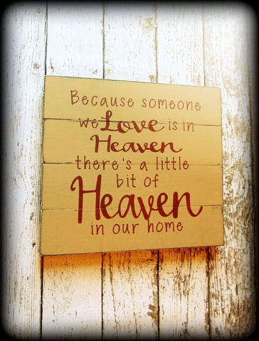 Because someone we love is in heaven, there's a little bit of heaven in our home, Sympathy Gift, Handmade Wooden Plank Style Sign