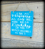 I'm as happy as can be, the best daddy in the world belongs to me, Rustic Wooden Sign, Gift From Child