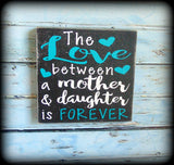 The love between a mother and daughter is forever, Rustic Wooden Sign, Gift For Mom From Daughter