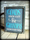 Dad's know a lot, but Grandpa's know everything, Funny Wooden Sign, Gifts For Him, Humorous Gift For Grandpa