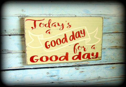 Today\'s a good day for a good day, Inspirational Wall Art, Rustic ...
