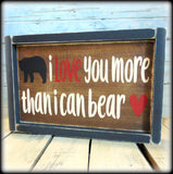 I love you more than I can bear, Rustic Wooden Wilderness Sign, Woodland Decor