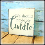 We Should Probably Cuddle, Rustic Wooden Sign, Living Room Decor, Gift For Couple