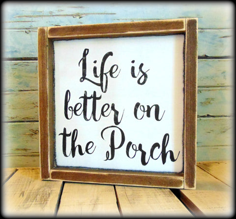 Life is better on the porch, Rustic Summer Sign, Farmhouse Decor