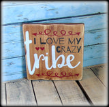 I love my crazy tribe, Rustic Wooden Gallery Wall Sign, In Stock & Ready To Ship