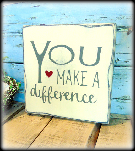 Inspirational Rustic Wooden Sign, Gift For Teacher Or Mentor, You Make A Difference, In Stock & Ready To Ship