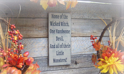Halloween Sign, Home of the Wicked Witch, One Handsome Devil, and all of their Little Monsters, Halloween Decoration/Fall Sign