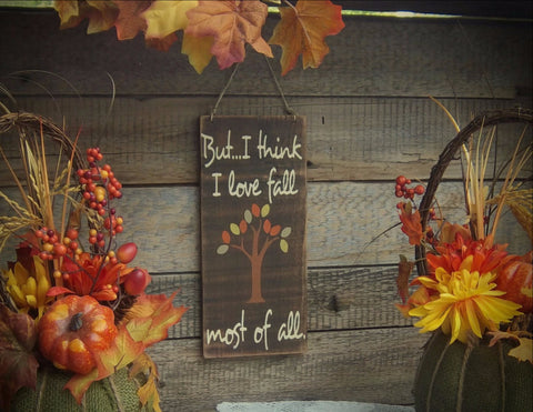 Fall Sign, Fall Decor, But...I think I love fall most of all, Rustic Wooden Sign