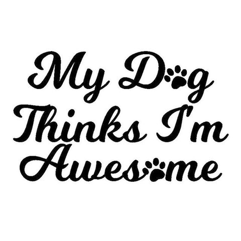 Image of My Dog Thinks I'm Awesome Car Decal