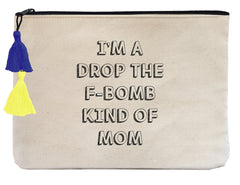 I'm a Drop The F Bomb Kind of Mom- Flat Pouch